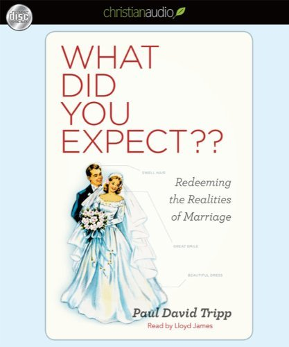 By Paul David Tripp What Did you Expect?: Redeeming the Realities of Marriage (Unabridged) [Audio CD] (So What Did You Expect)