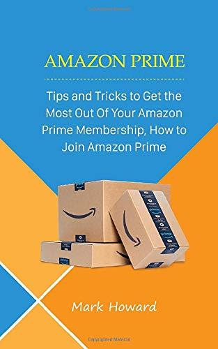 Amazon Prime: Tips and Tricks to Get the Most Out Of Your Amazon Prime Membership, How to Join Amazon Prime: Amazon.es: Howard, Mark: Libros en idiomas extranjeros