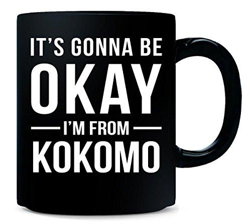 It's Gonna Be Okay I'm From Kokomo City Cool Gift - Mug]()