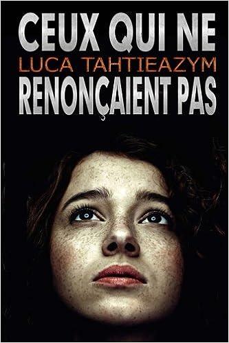 Ceux qui ne renonçaient pas - Luca Tahtieazym
