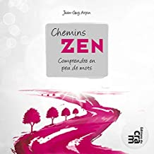 Chemins zen, comprendre en peu de mots (French Edition)