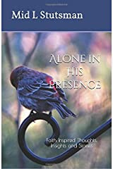Alone in His Presence: Faith Inspired Thoughts, Insights and Stories Paperback