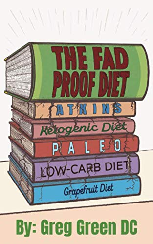 The Fad Proof Diet: Debunking the Myths and Secrets of Weight Loss the Health and Fitness Industry Doesn't Want You to Know by DC Greg Green