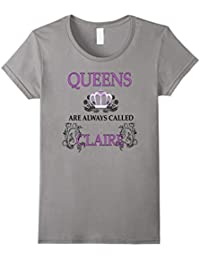 Womens Queens are always called Claire named female t-shirt