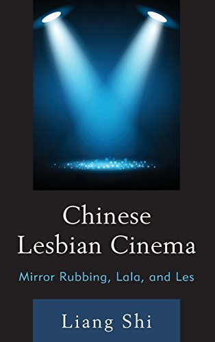Chinese Lesbian Cinema: Mirror Rubbing, Lala, and Les by Lexington Books