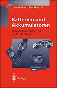 Batterien und Akkumulatoren: Mobile Energiequellen Für Heute Und Morgen