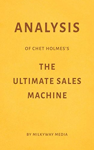 Analysis of Chet Holmes's The Ultimate Sales Machine by Milkyway Media