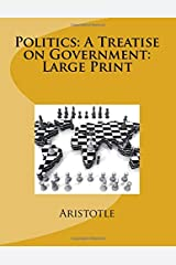 Politics: A Treatise on Government: Large Print