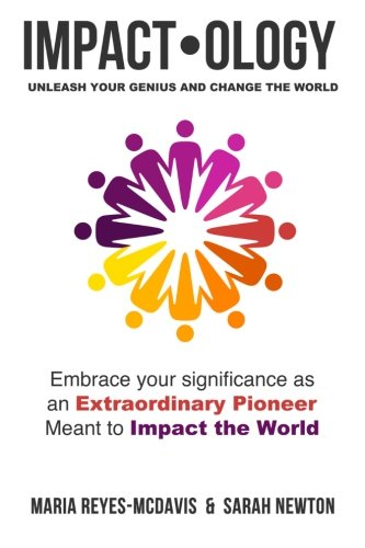 Impactology: Unleash Your Genius and Change the World: Embrace Your Significance as an Extraordinary Pioneer Meant to Impact the World