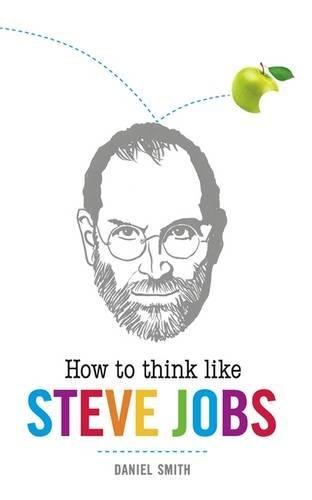 How to Think Like Steve Jobs (How To Think Like (Daniel Smith Series)