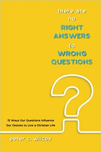 there are no right answers to wrong questions 15 ways our questions