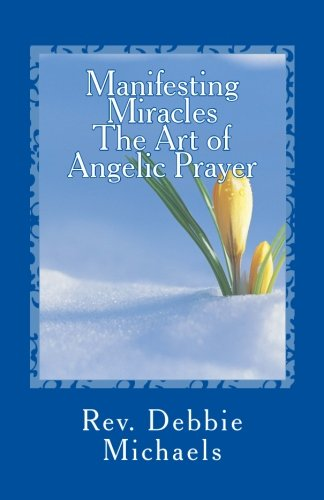 Download Manifesting Miracles The Art of Angelic Prayer: Creating Miracles PDF