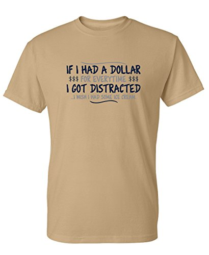 (Feelin Good Tees If I Had A Dollar for Everytime I Got Distracted Graphic Sarcastic Funny T Shirt XL Tan )