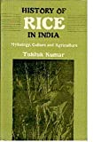History of Rice in India : Mythology, Culture and Agriculture, Kumar, Tuktuk, 812120240X