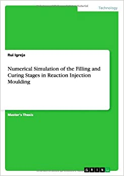 Book Numerical Simulation of the Filling and Curing Stages in Reaction Injection Moulding