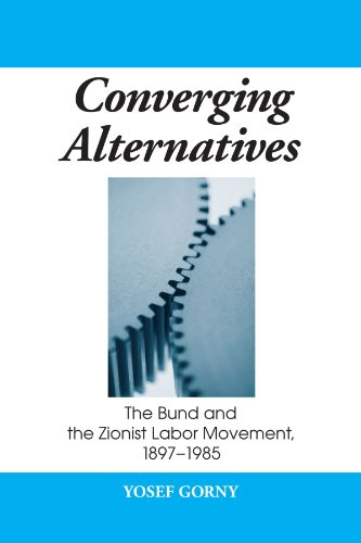 Converging Alternatives: The Bund and the Zionist Labor Movement, 1897-1985 (SUNY series in Israeli Studies)