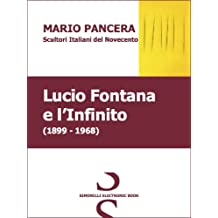 Lucio Fontana e l'Infinito - SCULTORI ITALIANI DEL NOVECENTO (Italian Edition)