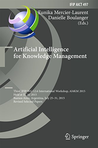 Artificial Intelligence for Knowledge Management: Third IFIP WG 12.6 International Workshop, AI4KM 2015, Held at IJCAI 2015, Buenos Aires, Argentina, July ... in Information and Communication - Shop Online Argentina