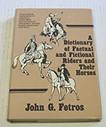 A Dictionary of Factual and Fictional Riders and Their Horses