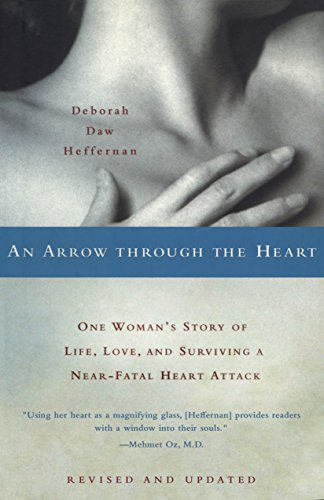 Arrow Through Heart - An Arrow Through the Heart: One Woman's Story of Life, Love, and Surviving a Near-Fatal Heart Attack