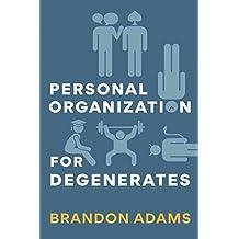 Personal Organization for Degenerates