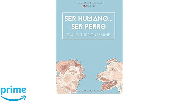Ser humano. . . Ser perro (Spanish Edition): Daniel Turrión: 9788491759782: Amazon.com: Books