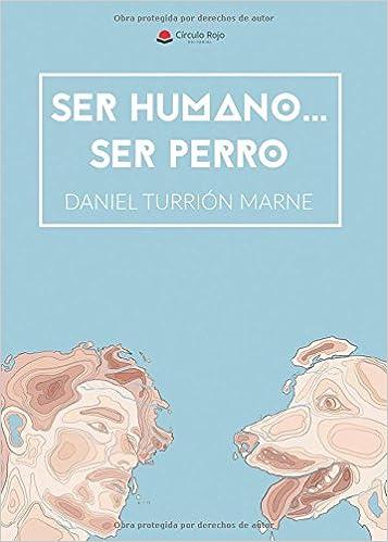 Ser humano. . . Ser perro (Spanish Edition): Daniel Turrión: 9788491759782: Amazon.com: Books