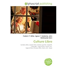 Culture Libre: Contenu libre, Licence libre, Licence ouverte, Copyleft, Copyright, Logiciel libre, Acteurs du logiciel libre, Musique libre, Biens anti- rivaux