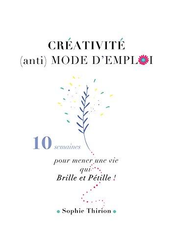 CREATIVITE : (anti) MODE D'EMPLOI: 10 semaines pour mener une vie qui brille et pétille ! (French Edition) (Brillen Mode)