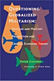 img - for Questioning Globalized Militarism: Nuclear and Military Production and Critical Economic Theory by Peter Custers (2007-12-06) book / textbook / text book