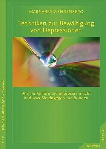 Techniken zur Bewältigung von Depressionen: Wie Ihr Gehirn Sie depressiv macht und was Sie dagegen tun können