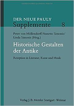 Historische Gestalten der Antike: Rezeption in Literatur, Kunst und Musik (Neuer Pauly Supplemente)