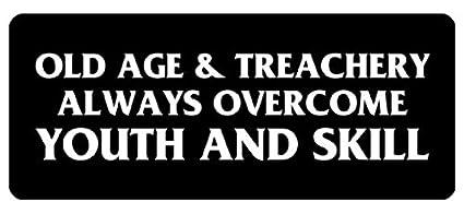 OLD AGE /& TREACHERY ALWAYS OVERCOME YOUTH /& SKILL HELMET STICKER HARD HAT DECAL
