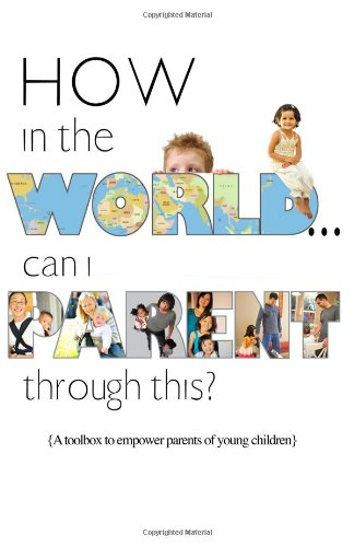 How in the World...Can I Parent through This?: A Toolbox to Empower Parents of Young Children ebook