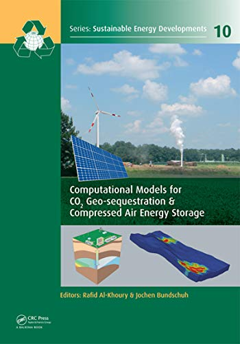 Computational Models for CO2 Geo-sequestration & Compressed Air Energy Storage (Sustainable Energy Developments Book 10) (Co2 Source Air)