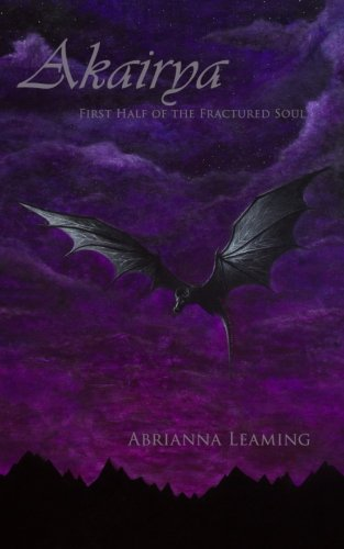 Akairya: First half of The Fractured Soul (Volume 1)