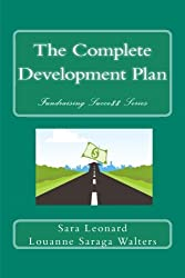 The Complete Development Plan (Fundraising Succe$$) (Volume 1)