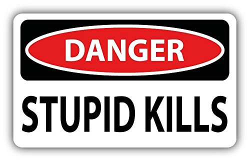 Zirni Danger Stupid Kills Slogan Sign Sticker Decal Design 5'' X (Slogan Sign)