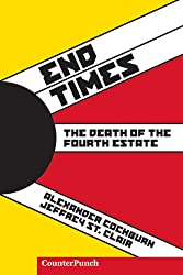 End Times: Death of the Fourth Estate (Counterpunch): The Death of the Fourth Estate