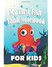 My First Fish Tank Notebook: Kid Fish Tank Maintenance Tracker Notebook (Goldfish,Tetra,Betta fish,Danios,Guppies)' Needs. Great For Recording Fish Feeding, Water Testing, Water Changes, for your first aquarium