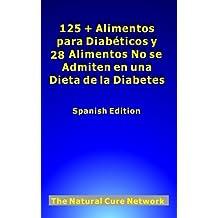 125 + Alimentos para Diabéticos y 28 Alimentos No se Admiten en una Dieta de la Diabetes (Spanish Edition)