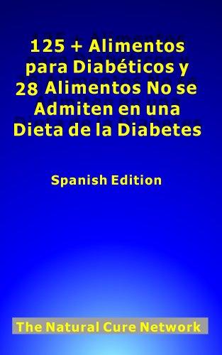 125 + Alimentos para Diabéticos y 28 Alimentos No se Admiten en una Dieta de la Diabetes