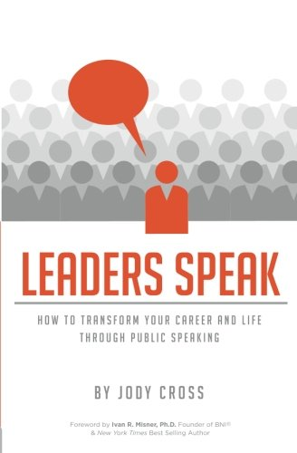 Leaders Speak: How to Transform Your Career and Life Through Public Speaking