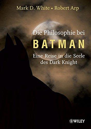 Die Philosophie bei Batman: Eine Reise in die Seele des Dark Knight Taschenbuch – 13. Juni 2012 William Irwin Mark D. White Robert Arp Brigitte Döbert