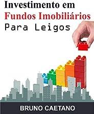 Investimento em Fundos Imobiliários Para Leigos: Construindo um Patrimônio Sólido com os Fundos de Investiment