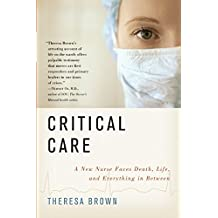 Critical Care: A New Nurse Faces Death, Life, and Everything in Between