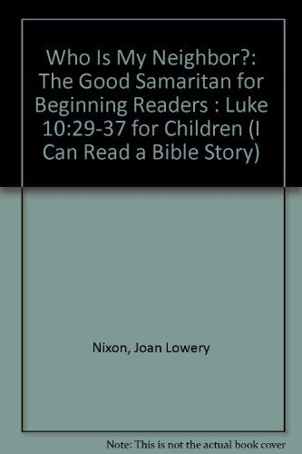 Who Is My Neighbor?: The Good Samaritan for Beginning Readers : Luke 10:29-37 for Children (I Can Read a Bible Story) (The Good Samaritan Luke 10 29 37)