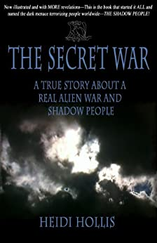 The Secret War: A True Story About A Real Alien War and Shadow People by [Hollis, Heidi]