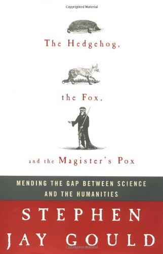 The Hedgehog, the Fox, and the Magister's Pox: Mending the Gap Between Science and the Humanities pdf