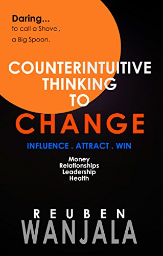 COUNTERINTUITIVE THINKING TO CHANGE:  Attract, Influence and Win